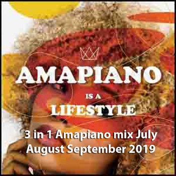3 in 1 Amapiano mix July August September 2019 fakaza