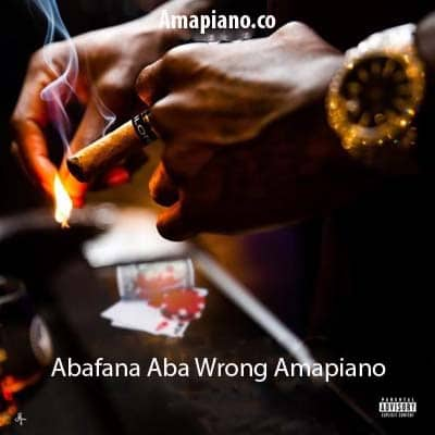 Abafana Aba Wrong Amapiano Mp3 Download