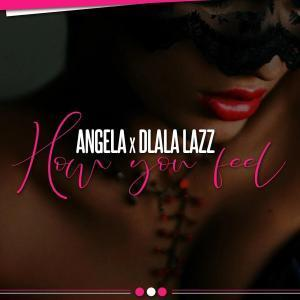 Angel-A Ft. Dlala Lazz - How You Feel Mp3 Download