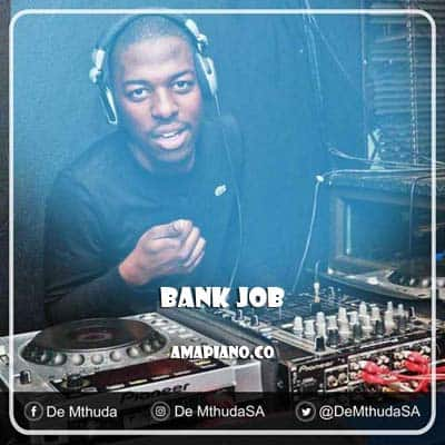De Mthuda Bank Job mp3 download Amapiano.co
