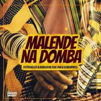 Fistosvalley & Rodger KB Malende Na Domba Ft Pulse & Mizo Phyll Mp3 Download