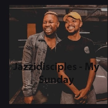 Jazzidisciples - My Sunday Mp3 Download Datafilehost