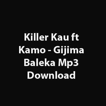 Killer Kau ft Kamo - Gijima Baleka Mp3 Download