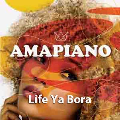 DOWNLOAD Amapiano Life Ya Bora Mp3 • Amapiano 2020