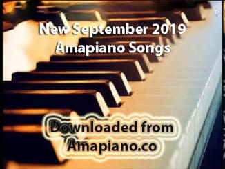 New September 2019 Amapiano Songs List Download