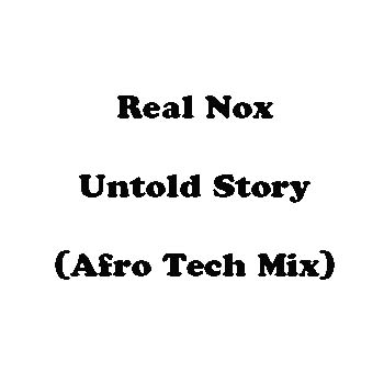 Real Nox Untold Story Afro Tech Mix Np3 Download