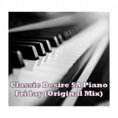 Classic Desire SA Piano Friday (Original Mix)