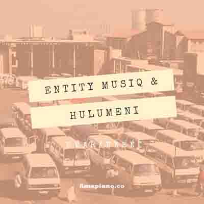 Entity MusiQ & Hulumeni - Emarankeni (Kwaito Feel Mix) Mp3 Download