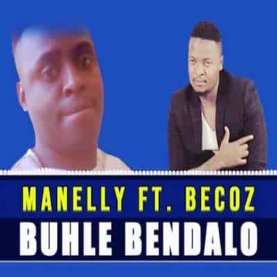 Manelly - Buhle Bendalo Ft Becoz MP3 Download