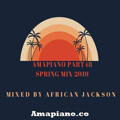 amapiano part 48 spring mix 2019 by african jackson mp3 download