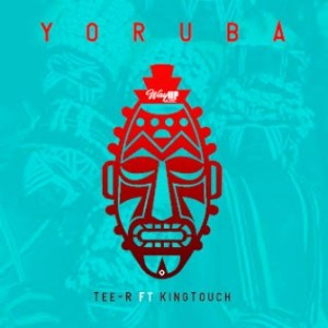 Tee-R – Yoruba (Radio Edit) Ft. KingTouch